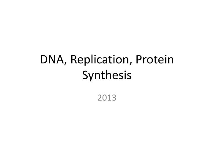 DNA, Replication, Protein Synthesis