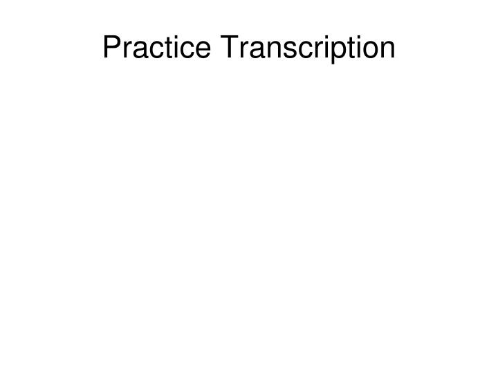 Practice Transcription