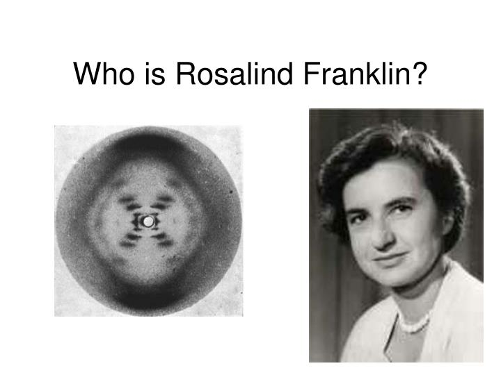 Who is Rosalind Franklin?
