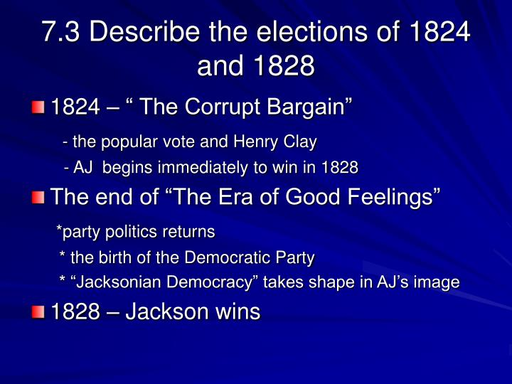 7.3 Describe the elections of 1824 and 1828