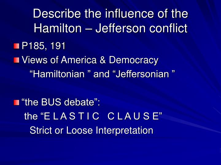 Describe the influence of the Hamilton – Jefferson conflict