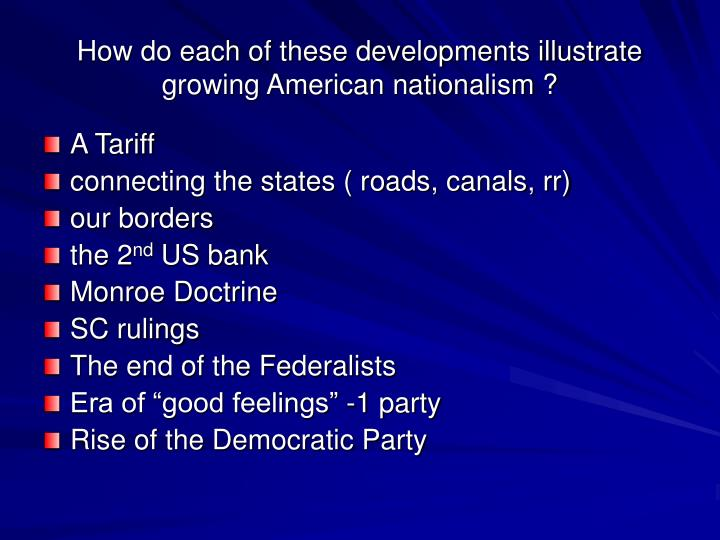 How do each of these developments illustrate growing American nationalism ?
