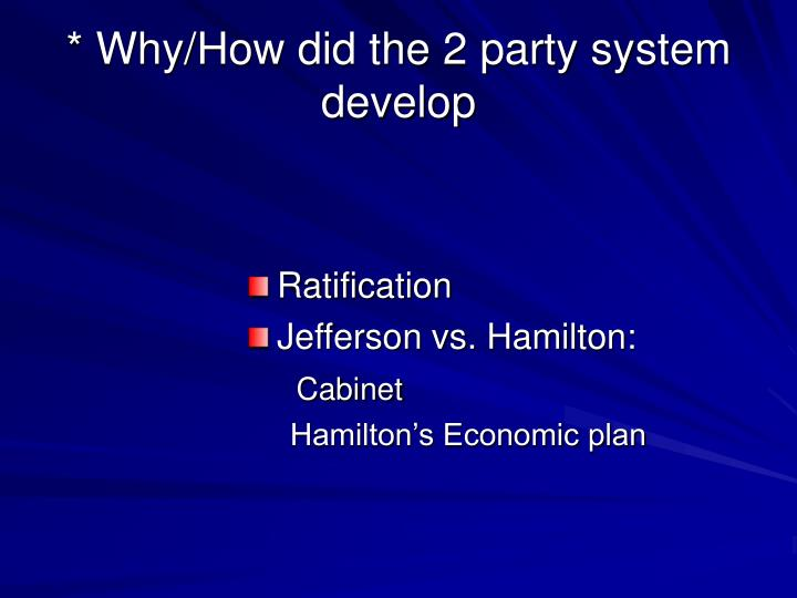 * Why/How did the 2 party system develop
