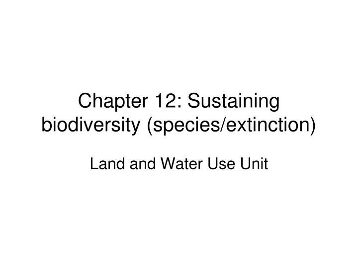 Chapter 12 sustaining biodiversity species extinction