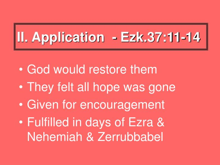 II. Application  - Ezk.37:11-14