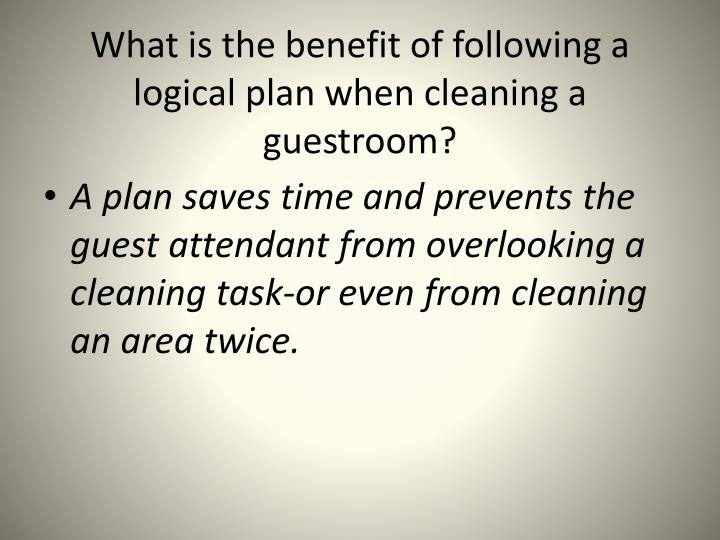 What is the benefit of following a logical plan when cleaning a guestroom?