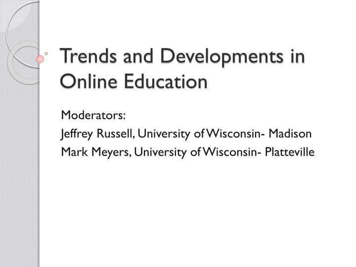 Trends and developments in online education