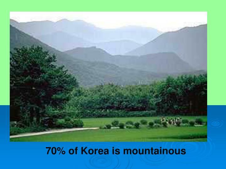70% of Korea is mountainous