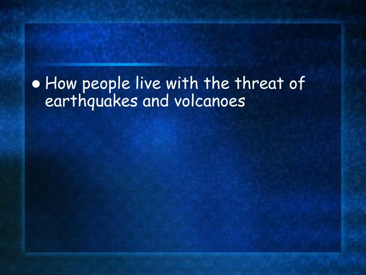 How people live with the threat of earthquakes and volcanoes