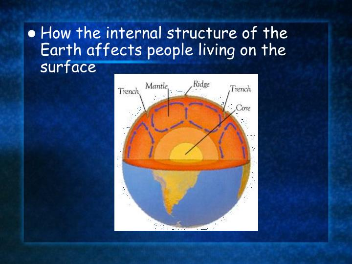 How the internal structure of the Earth affects people living on the surface