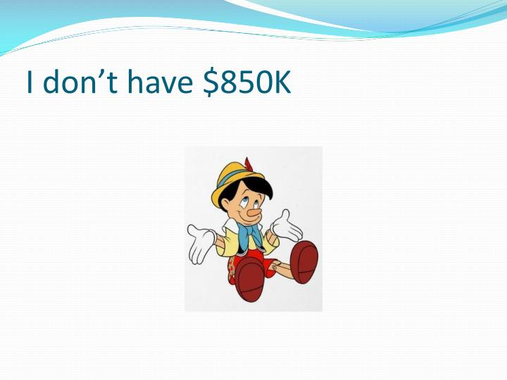 I don't have $850K