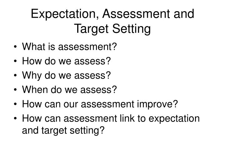 Expectation, Assessment and Target Setting