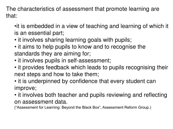 The characteristics of assessment that promote learning are that: