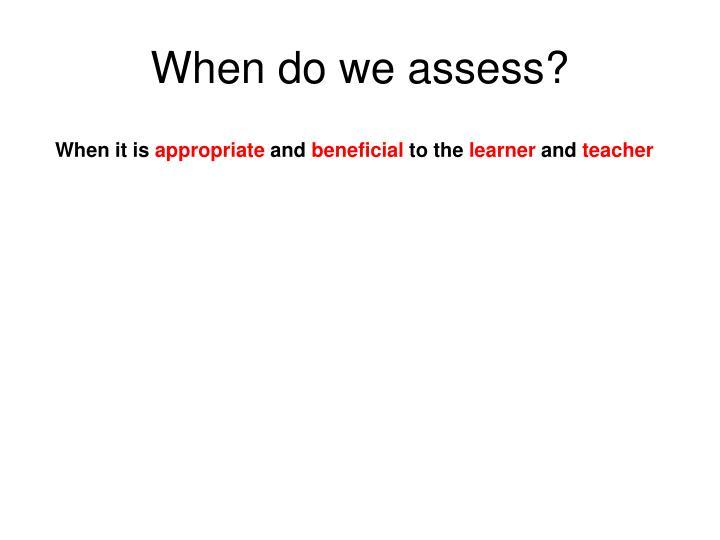 When do we assess?