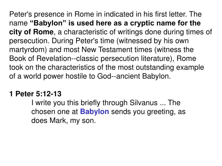 Peter's presence in Rome in indicated in his first letter. The