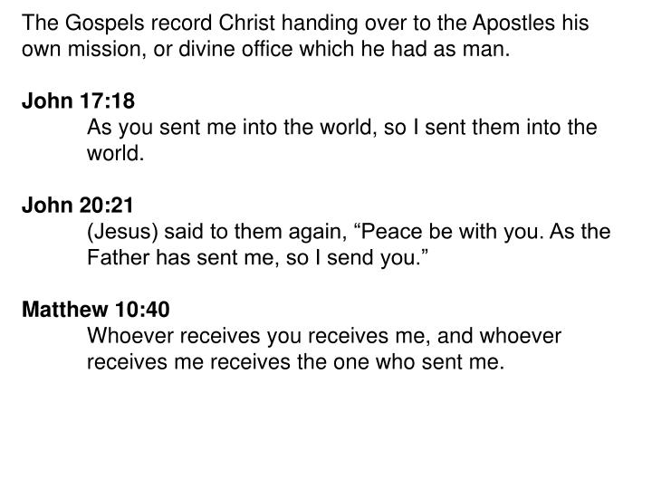 The Gospels record Christ handing over to the Apostles his