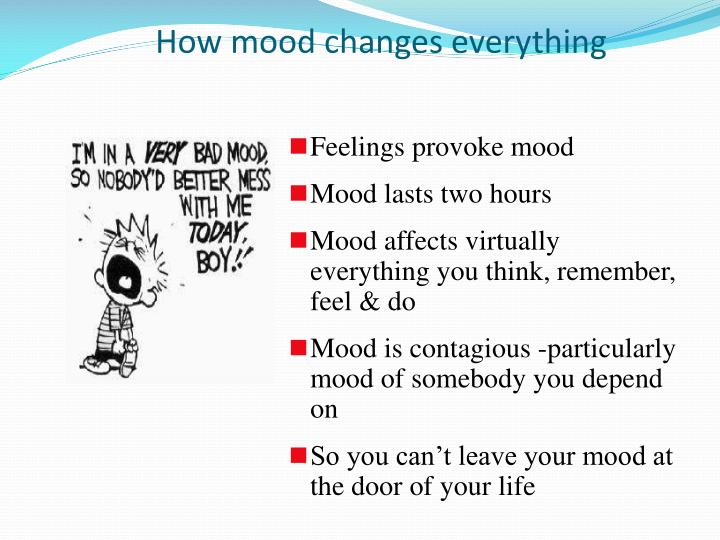 How mood changes everything