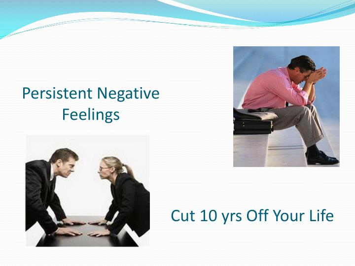 Persistent Negative Feelings
