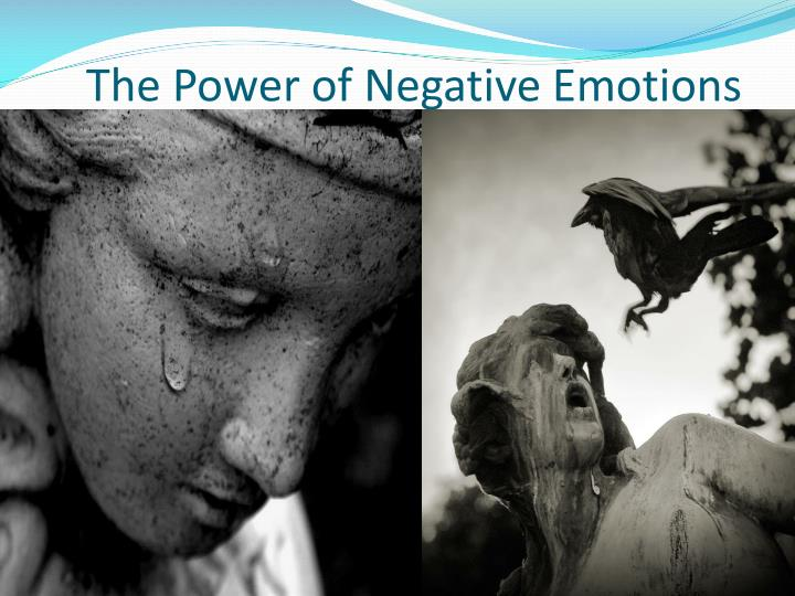The Power of Negative Emotions