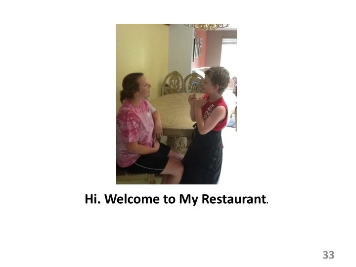 Hi. Welcome to My Restaurant
