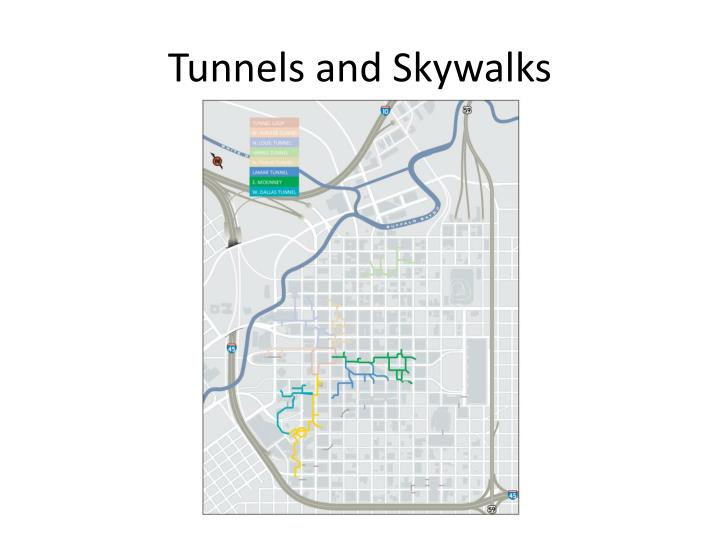 Tunnels and Skywalks