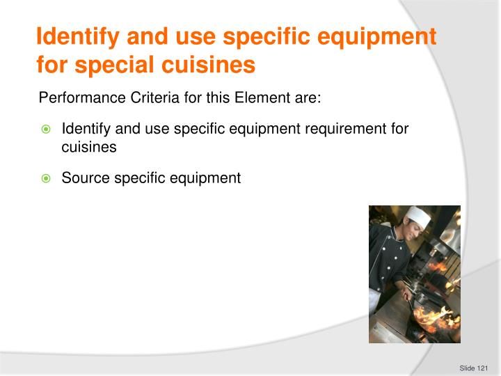 Identify and use specific equipment for special cuisines