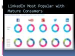 linkedin most popular with mature consumers