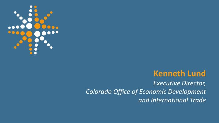 Kenneth lund executive director colorado office of economic development and international trade