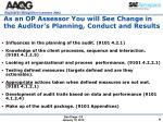 as an op assessor you will see change in the auditor s planning conduct and results