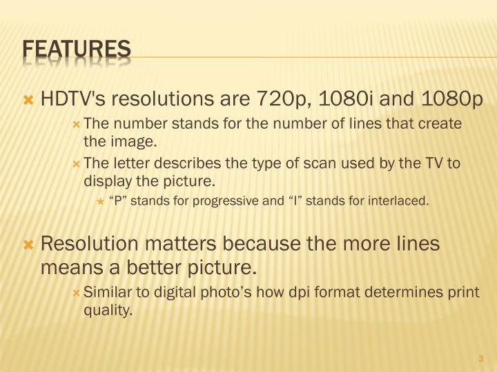 HDTV's resolutions are 720p, 1080i and 1080p