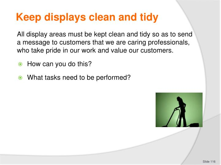 Keep displays clean and tidy