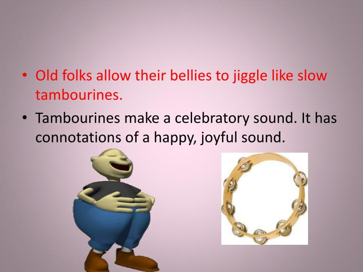 Old folks allow their bellies to jiggle like slow