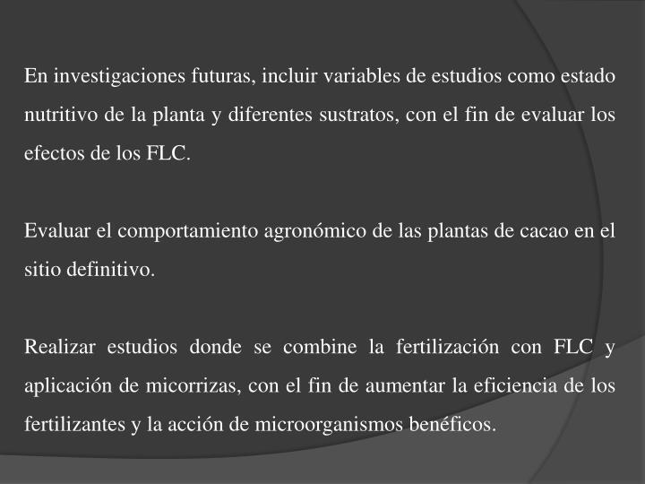 En investigaciones futuras, incluir variables de estudios como estado nutritivo de la planta y