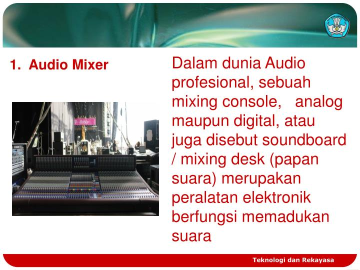 Dalam dunia Audio profesional, sebuah mixing console,
