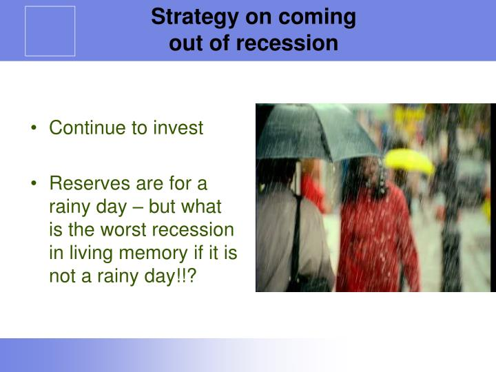 Strategy on coming out of recession