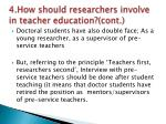 4 how should researchers involve in teacher education cont