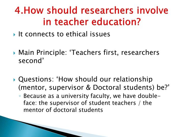 4.How should researchers involve in teacher education?