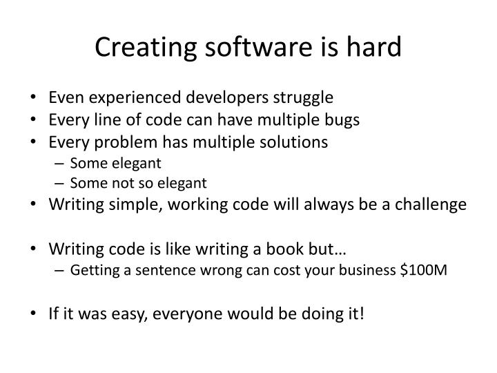 Creating software is hard
