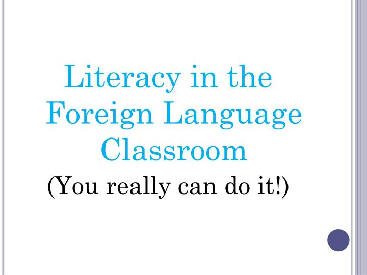 Literacy in the Foreign Language Classroom