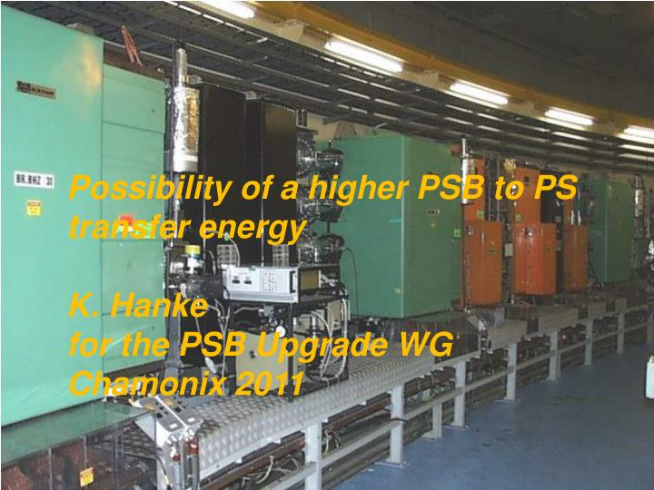 Possibility of a higher PSB to PS