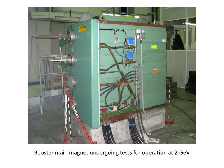 Booster main magnet undergoing tests for operation at 2