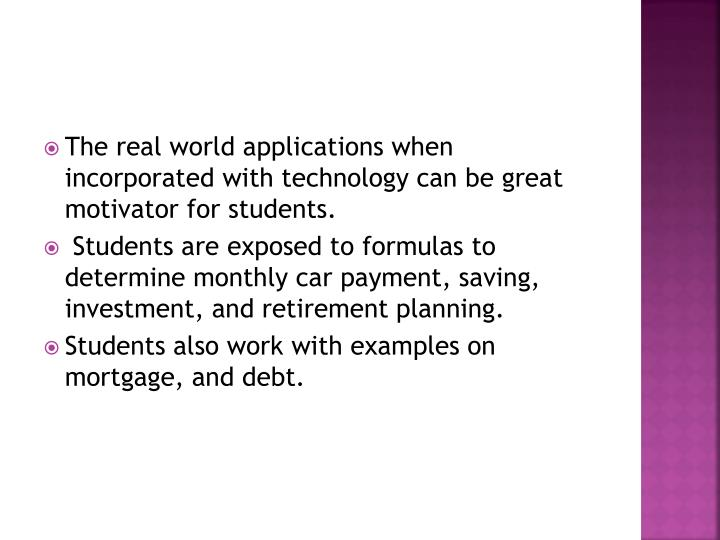The real world applications when incorporated with technology can be great motivator for students.