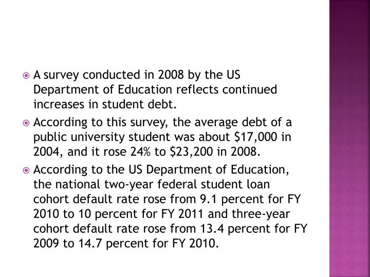 A survey conducted in 2008 by the US Department of Education reflects continued increases in student debt.