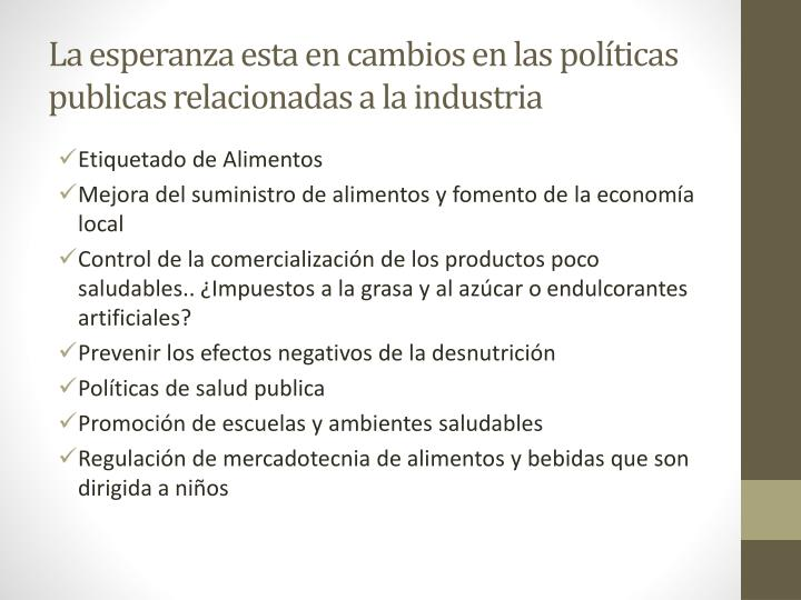 La esperanza esta en cambios en las políticas publicas relacionadas a la industria