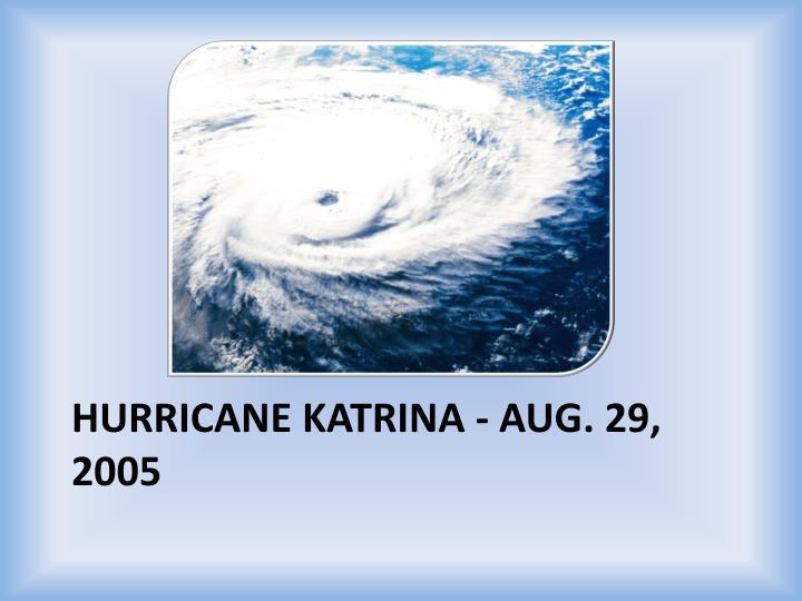 Hurricane Katrina - Aug. 29, 2005