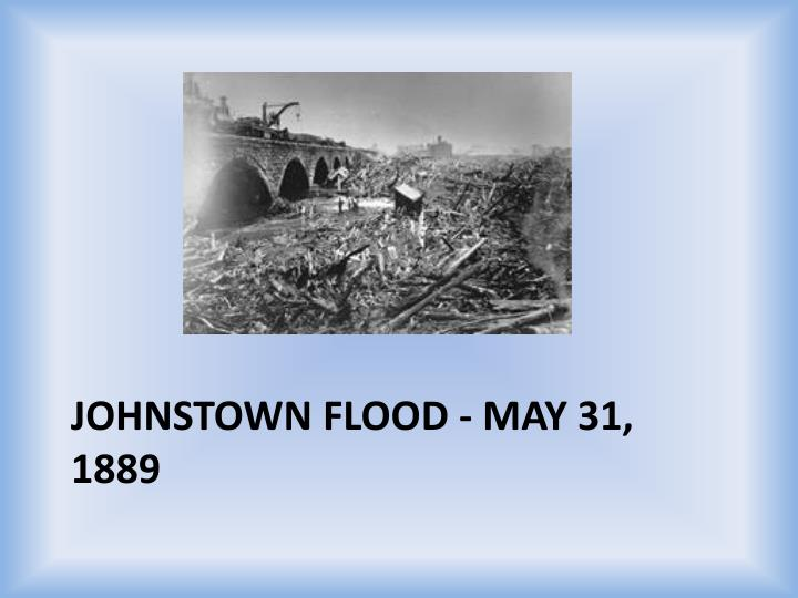 Johnstown Flood - May 31, 1889