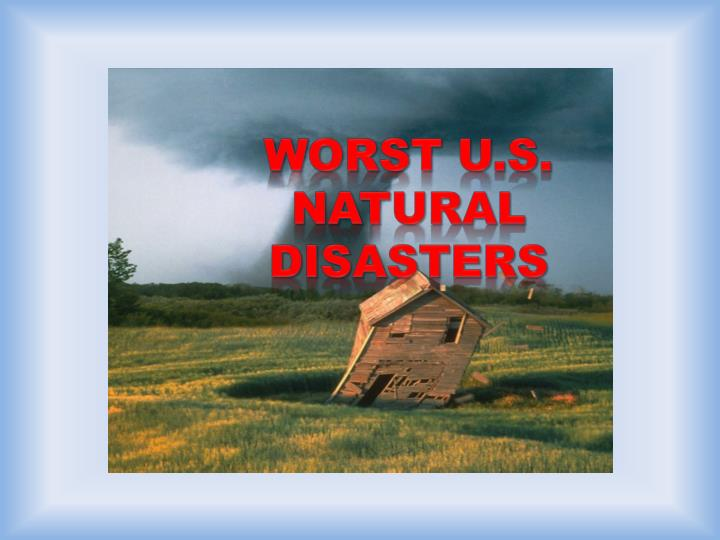 Worst U.S. Natural Disasters