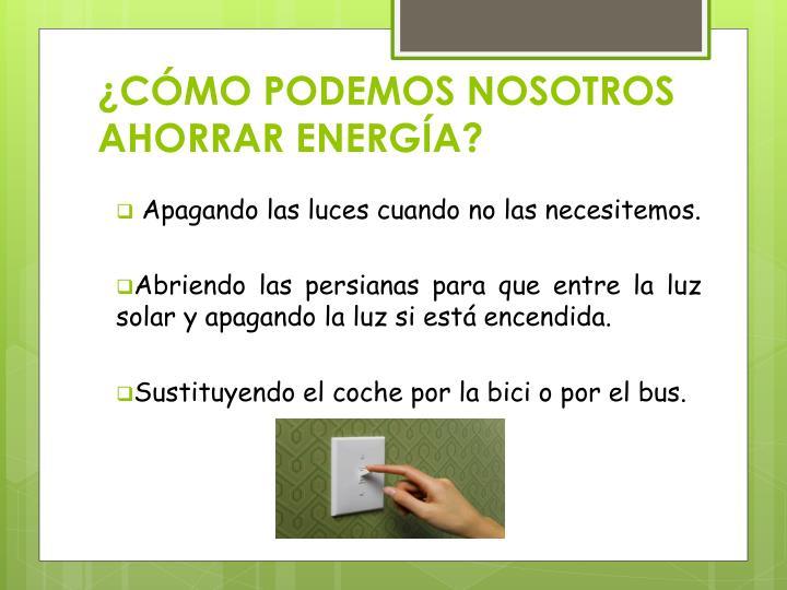 ¿CÓMO PODEMOS NOSOTROS AHORRAR ENERGÍA?