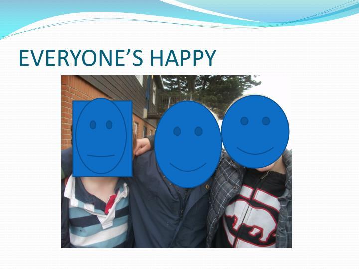 EVERYONE'S HAPPY