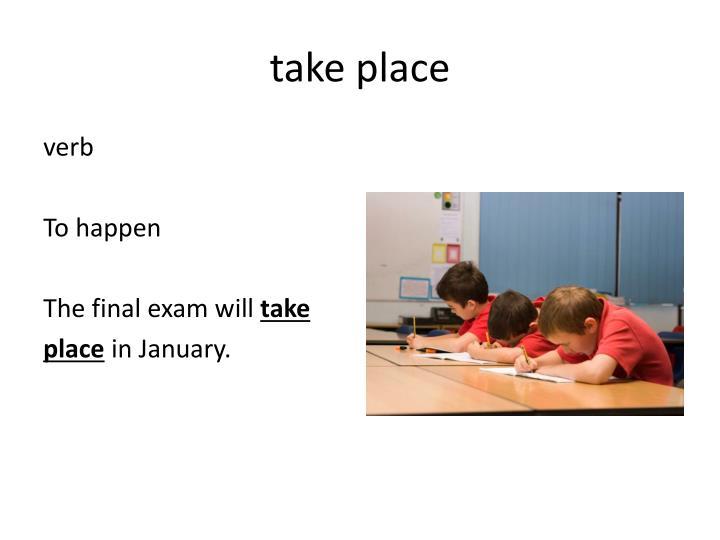 take place